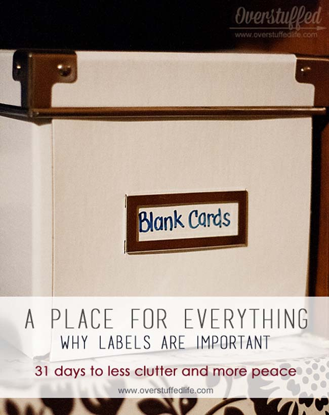 Get your home more organized by having a place for everything and ALWAYS using labels