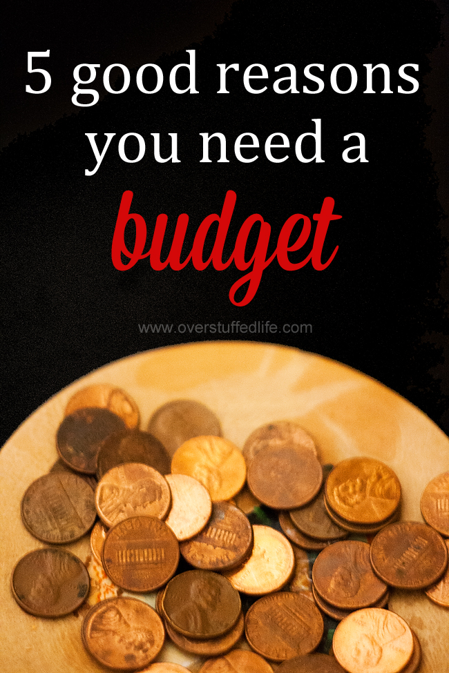 No matter how much money you make, budgeting is necessary. Here are 5 good reasons you definitely need a budget. #overstuffedlife