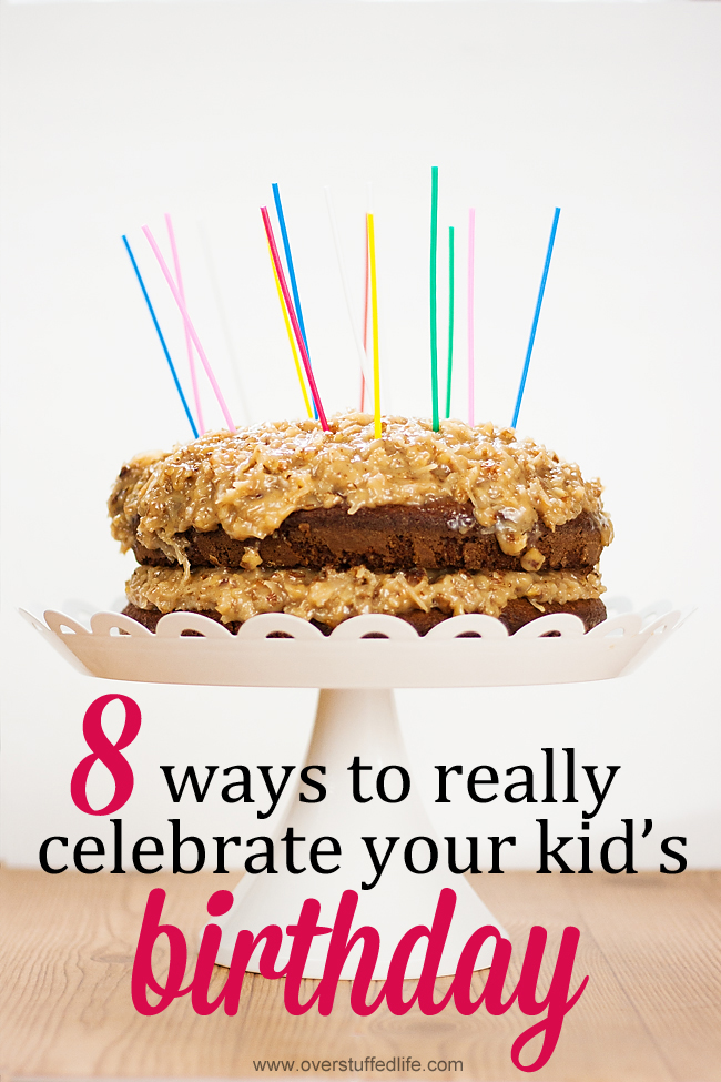 Every kid expects the cake and candles, but here are ways you can make your child's birthday more personalized and special. #overstuffedlife