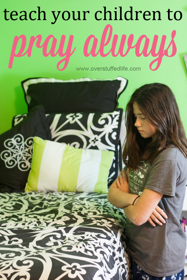 I want my kids to learn to rely on and include the Lord at a young age. 5 things we can do to teach our children to pray always. #overstuffedlife