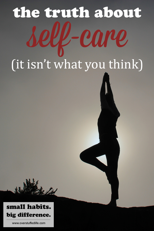 Busting the myth of self-care—it isn't what the world would have us believe it is. Plus ways to take care of yourself and create a better life through the small and simple habits of true self-care