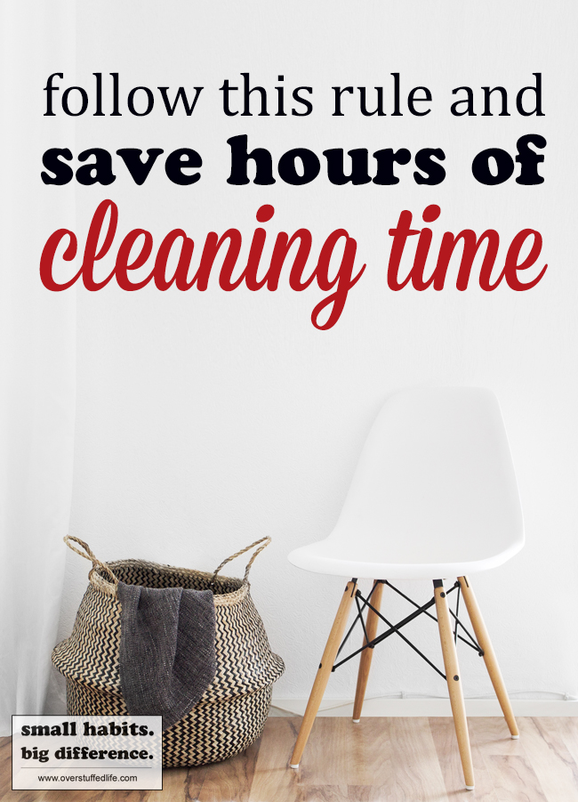 Save hours of cleaning by implementing the one-touch rule in your house. It gets rid of clutter problems and gives you more time to do the things you love instead of cleaning all the time.