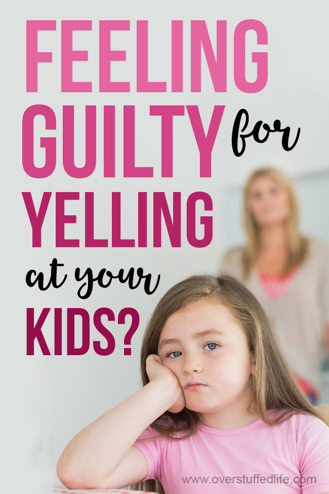 Feeling guilty for yelling at your kids? How to stop yelling for good.