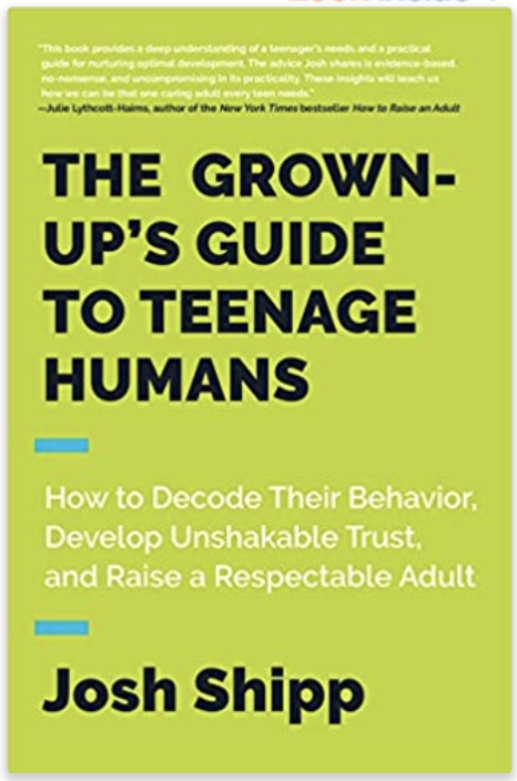 Best parenting books ever—The Grown Up's Guide to Teenage Humans by Josh Shipp
